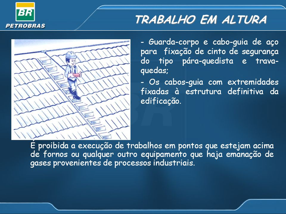 TRABALHO EM ALTURA - Guarda-corpo e cabo-guia de aço para fixação de cinto de segurança do tipo pára-quedista e trava- quedas;