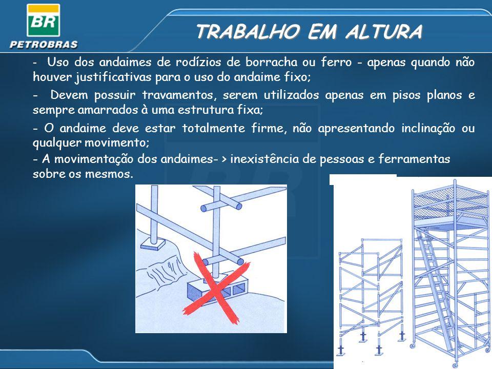 TRABALHO EM ALTURA - Uso dos andaimes de rodízios de borracha ou ferro - apenas quando não houver justificativas para o uso do andaime fixo;