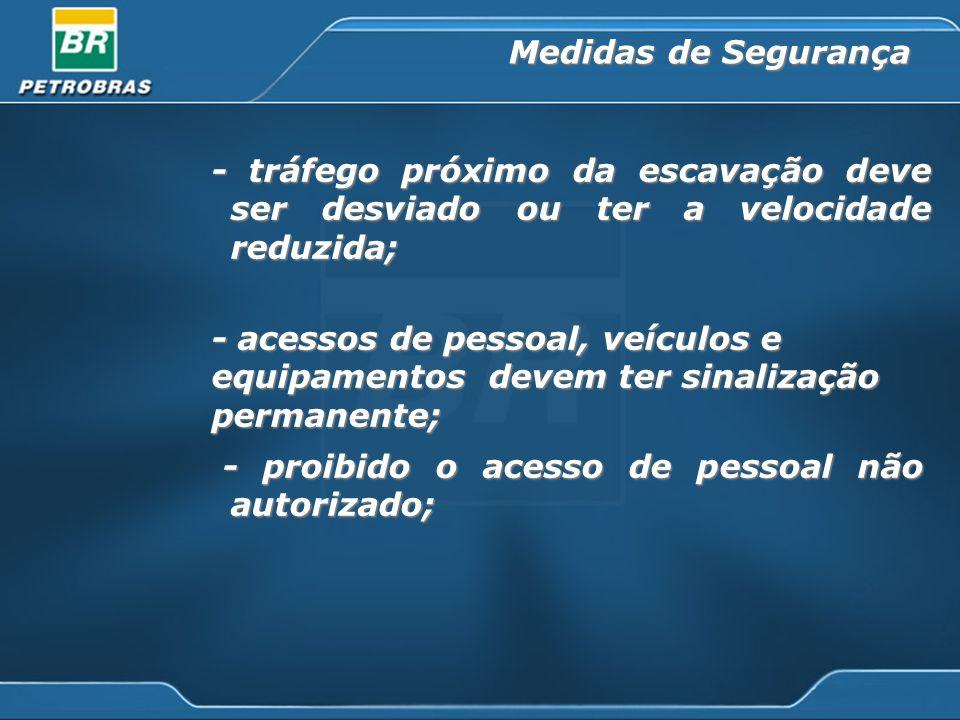 Medidas de Segurança - tráfego próximo da escavação deve ser desviado ou ter a velocidade reduzida;