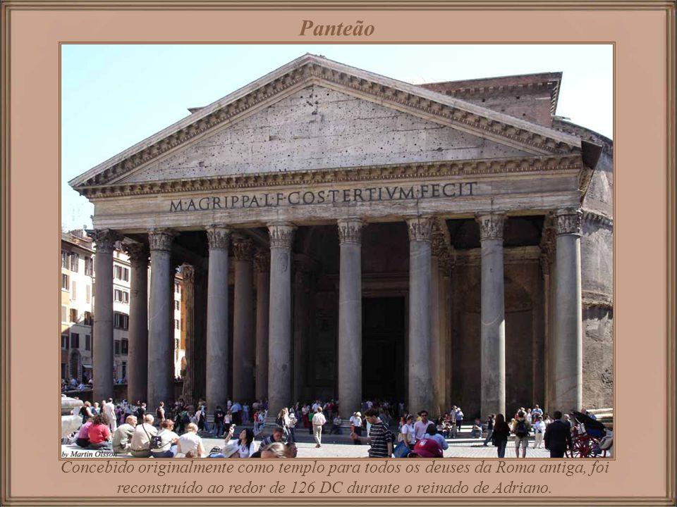 Panteão Concebido originalmente como templo para todos os deuses da Roma antiga, foi reconstruído ao redor de 126 DC durante o reinado de Adriano.