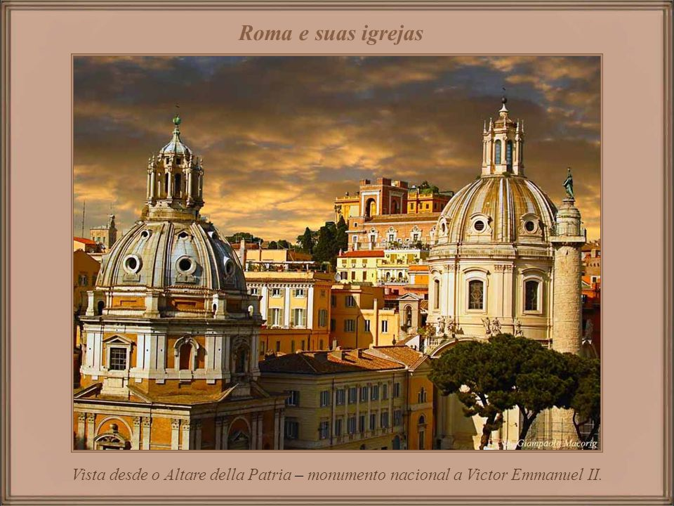 Roma e suas igrejas Vista desde o Altare della Patria – monumento nacional a Victor Emmanuel II.