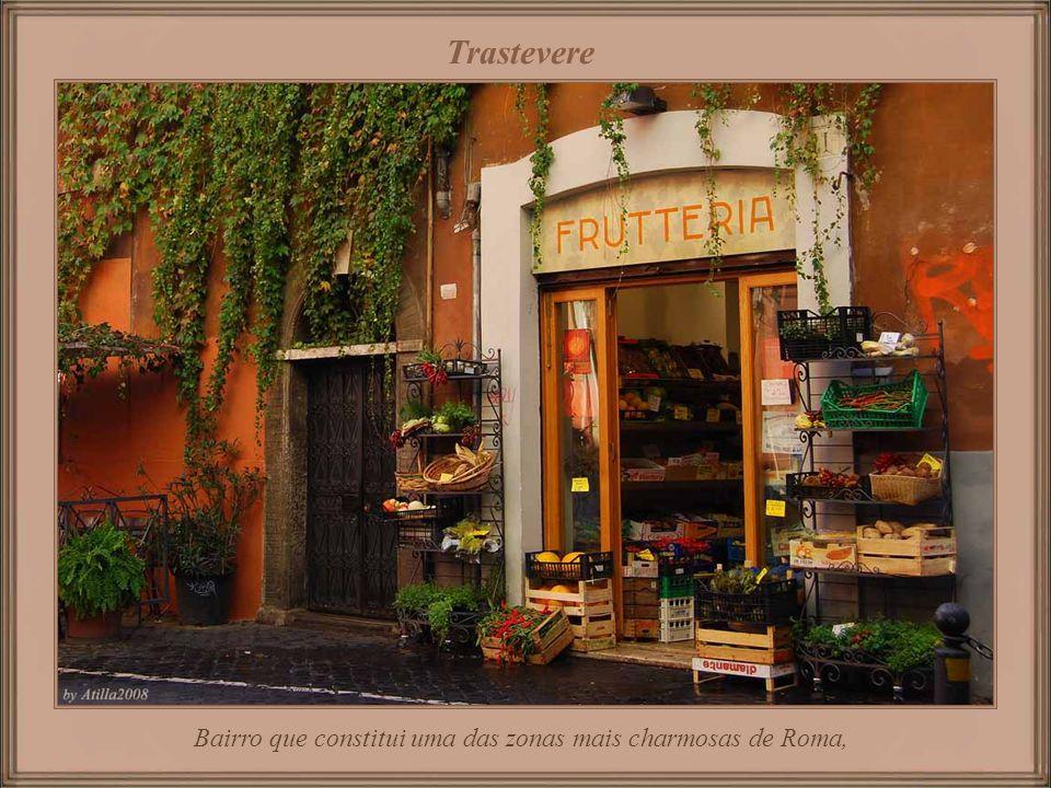Bairro que constitui uma das zonas mais charmosas de Roma,