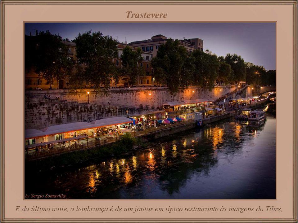 Trastevere E da última noite, a lembrança é de um jantar em típico restaurante às margens do Tibre,