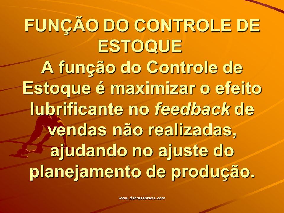 FUNÇÃO DO CONTROLE DE ESTOQUE A função do Controle de Estoque é maximizar o efeito lubrificante no feedback de vendas não realizadas, ajudando no ajuste do planejamento de produção.