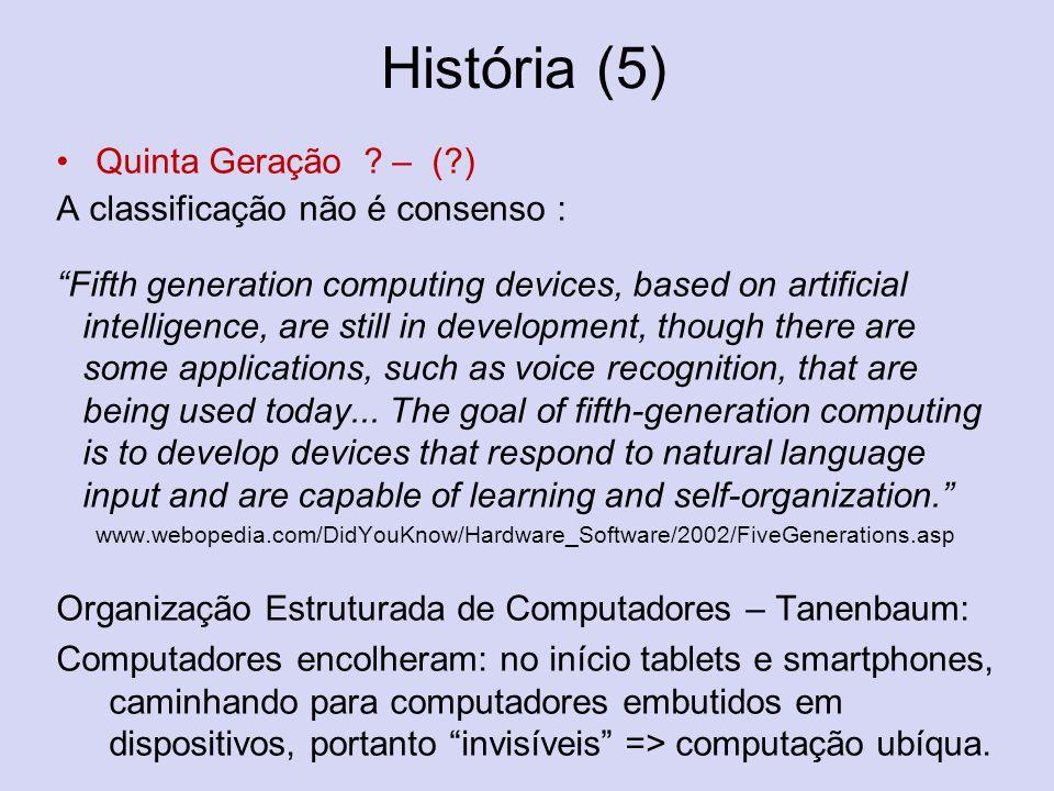 História (5) Quinta Geração – ( ) A classificação não é consenso :