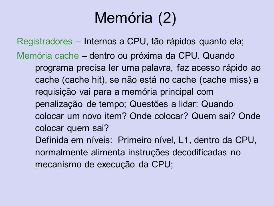 Memória (2) Registradores – Internos a CPU, tão rápidos quanto ela;