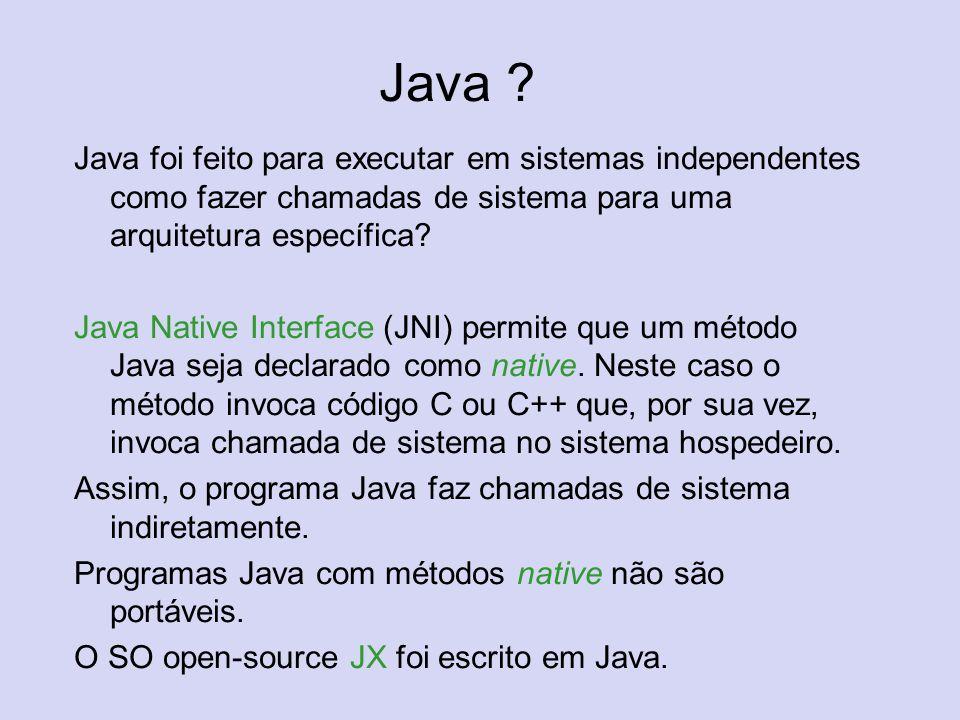 Java Java foi feito para executar em sistemas independentes como fazer chamadas de sistema para uma arquitetura específica