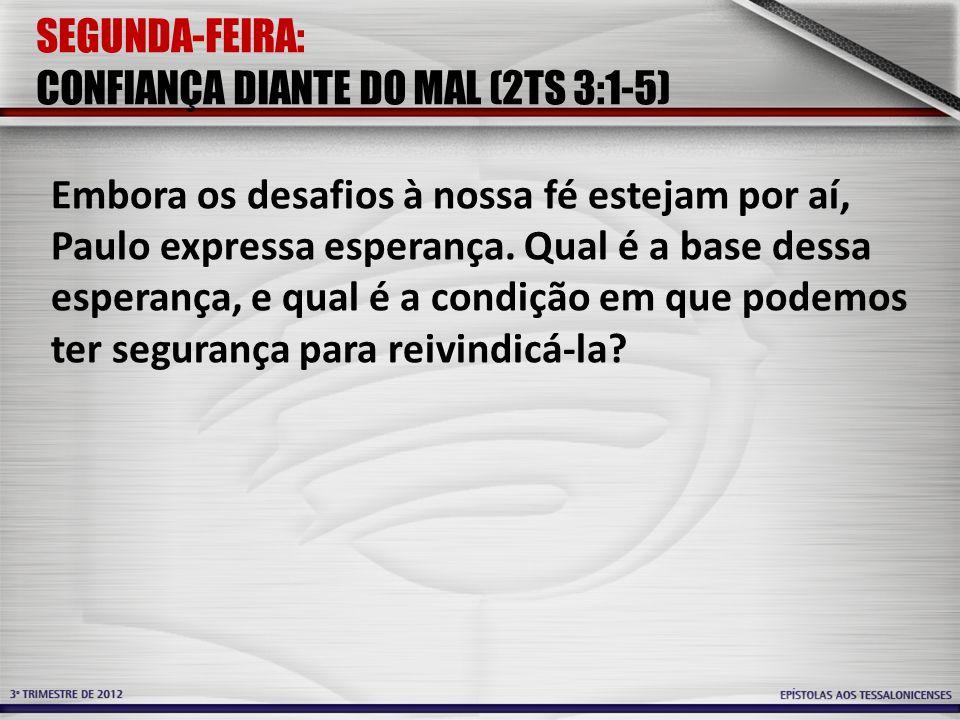 SEGUNDA-FEIRA: CONFIANÇA DIANTE DO MAL (2TS 3:1-5)