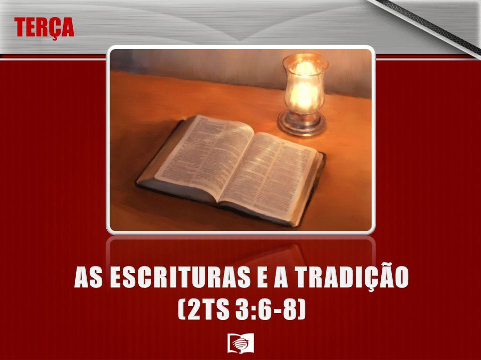 AS ESCRITURAS E A TRADIÇÃO (2TS 3:6-8)