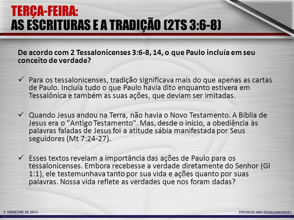 TERÇA-FEIRA: AS ESCRITURAS E A TRADIÇÃO (2TS 3:6-8)