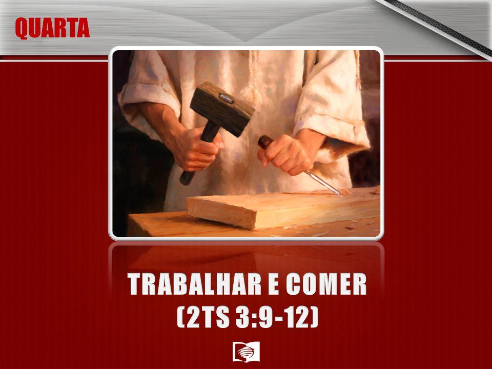 TRABALHAR E COMER (2TS 3:9-12)