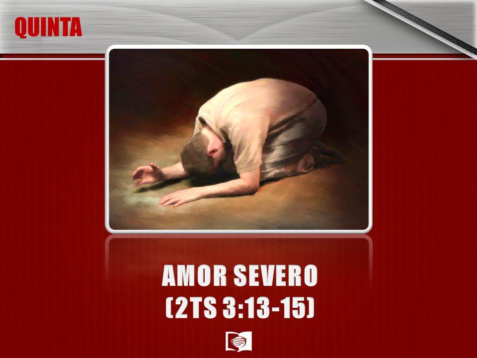 QUINTA AMOR SEVERO (2TS 3:13-15)