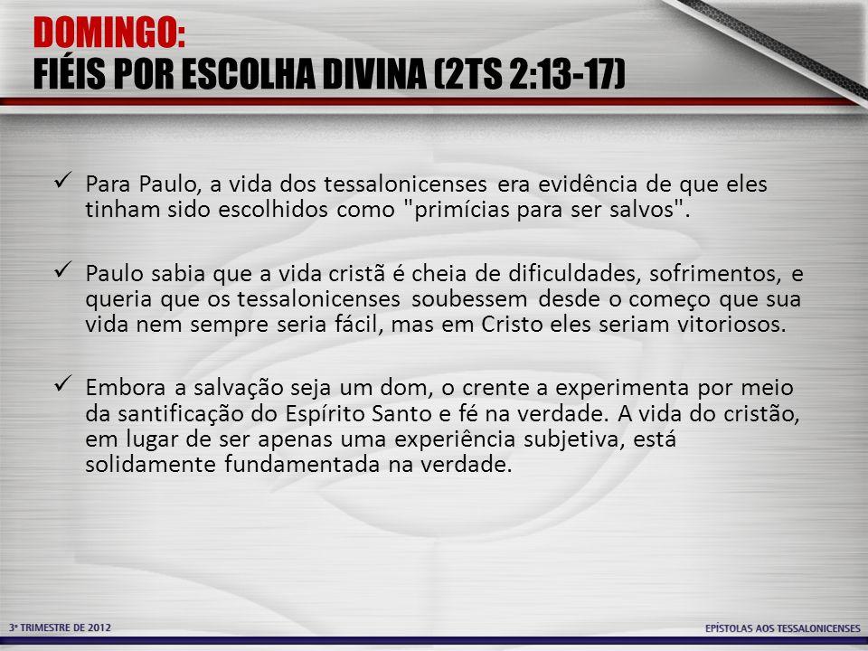 DOMINGO: FIÉIS POR ESCOLHA DIVINA (2TS 2:13-17)