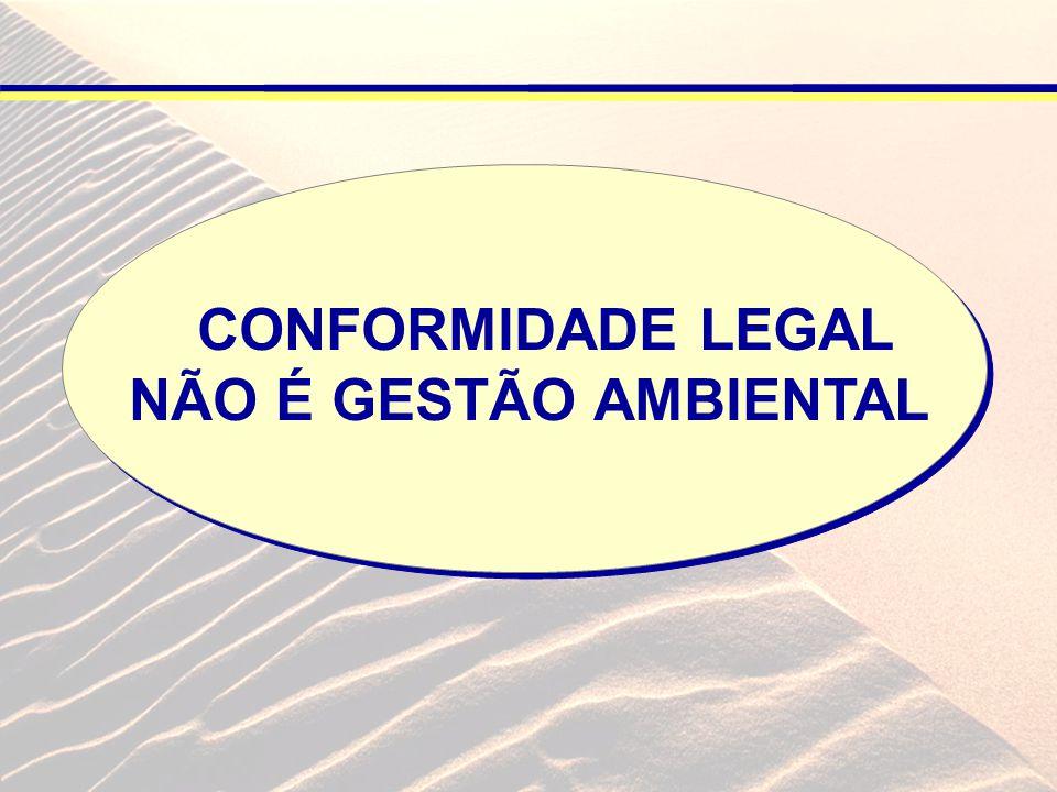 CONFORMIDADE LEGAL NÃO É GESTÃO AMBIENTAL