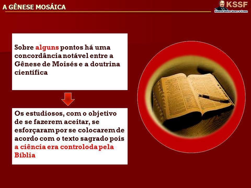 A GÊNESE MOSÁICA Sobre alguns pontos há uma concordância notável entre a Gênese de Moisés e a doutrina científica.
