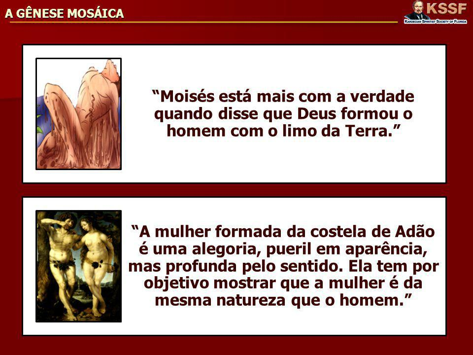 A GÊNESE MOSÁICA Moisés está mais com a verdade quando disse que Deus formou o homem com o limo da Terra.