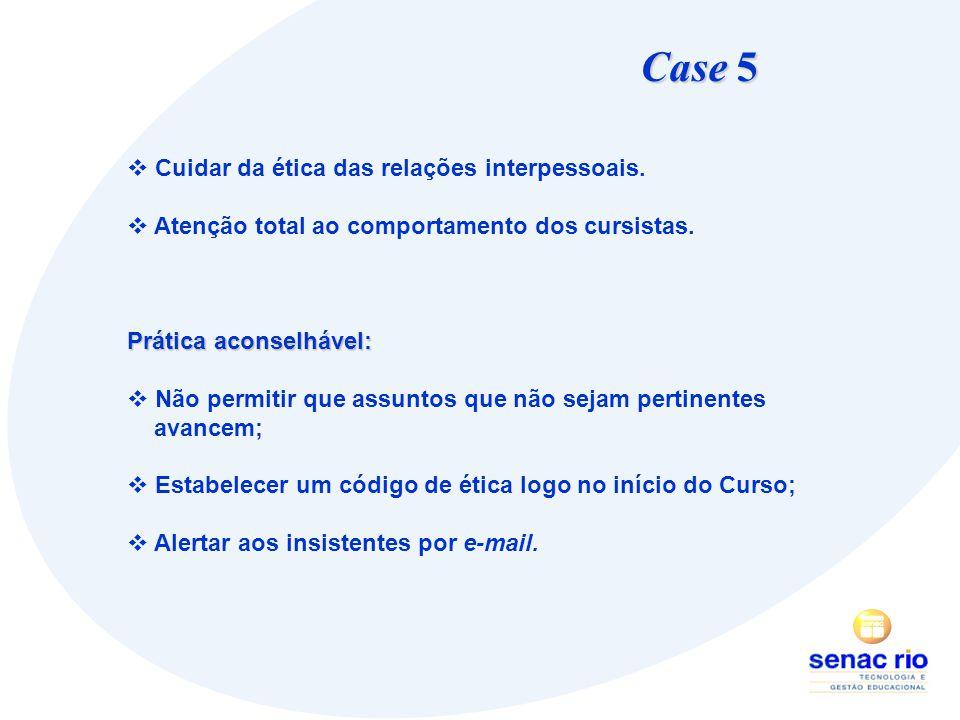 Case 5 Cuidar da ética das relações interpessoais.
