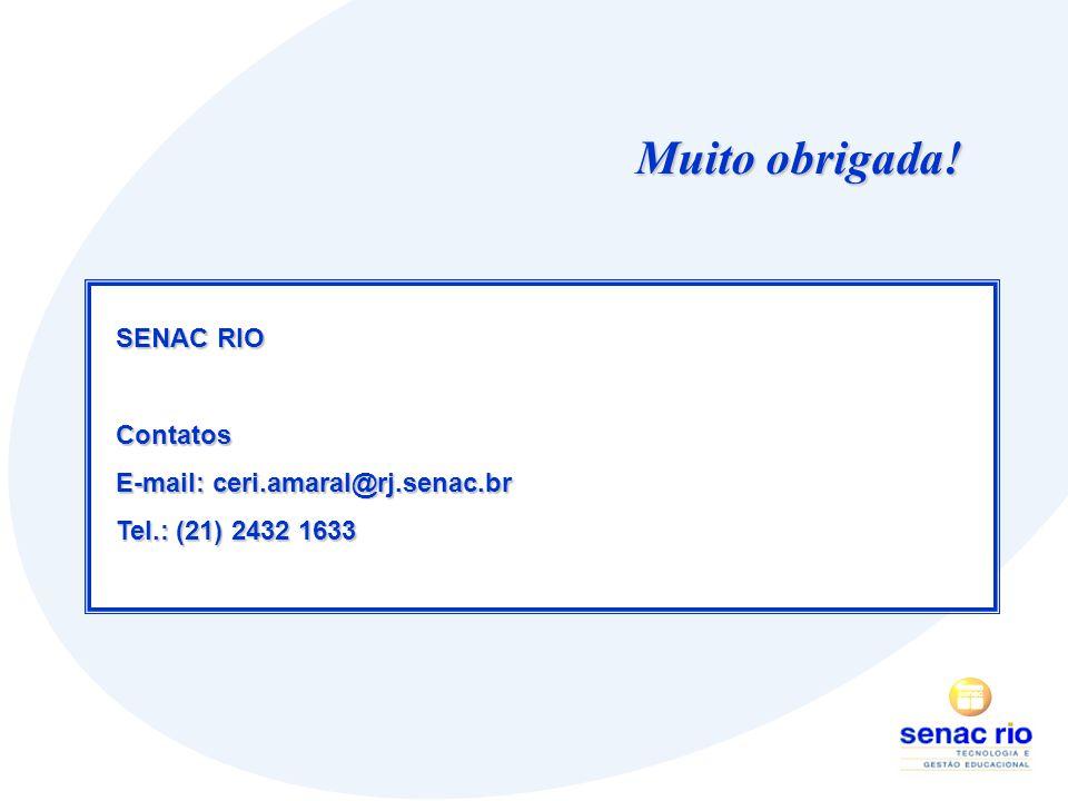 Muito obrigada! SENAC RIO Contatos E-mail: ceri.amaral@rj.senac.br