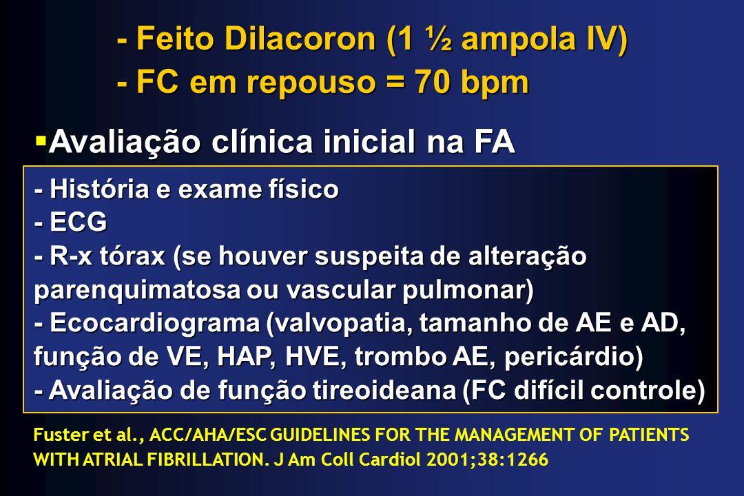 - Feito Dilacoron (1 ½ ampola IV) - FC em repouso = 70 bpm