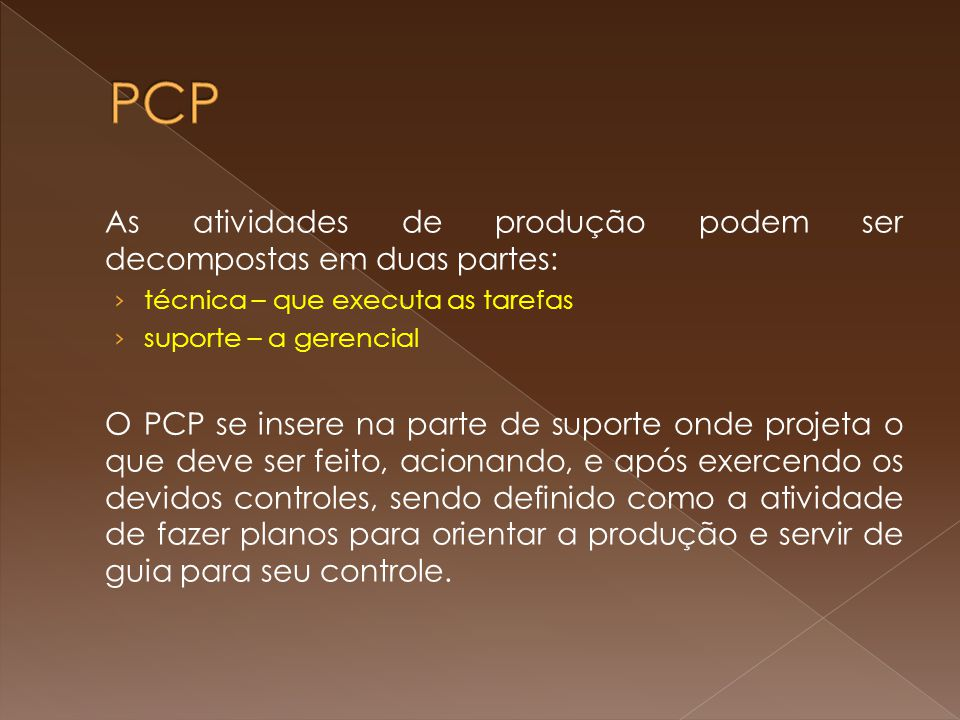 PCP As atividades de produção podem ser decompostas em duas partes: