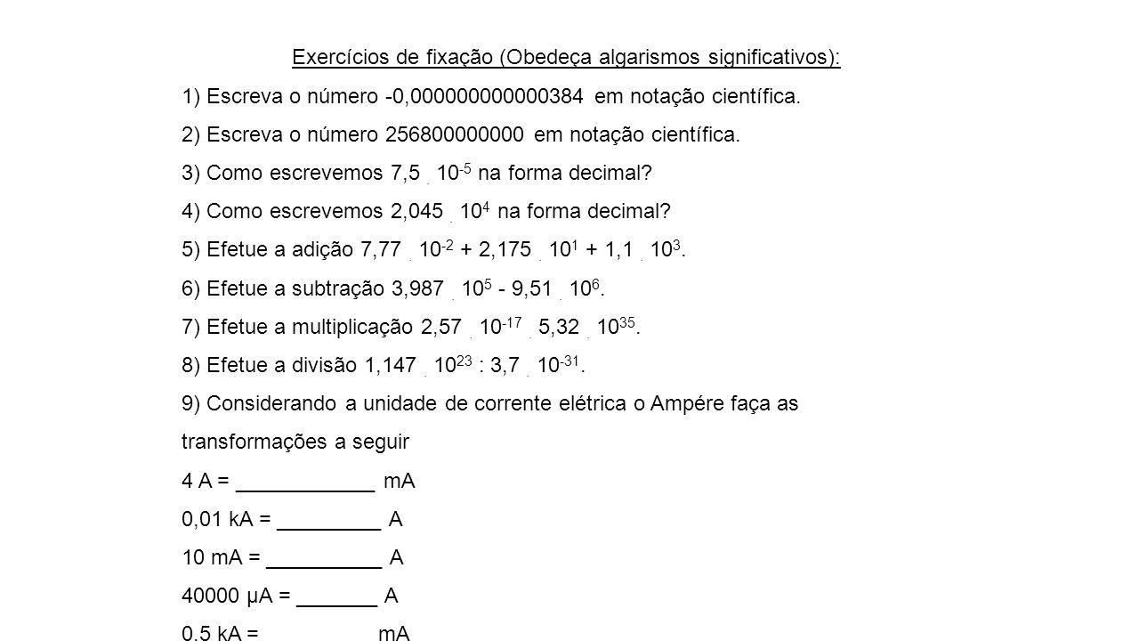 Exercícios de fixação (Obedeça algarismos significativos):