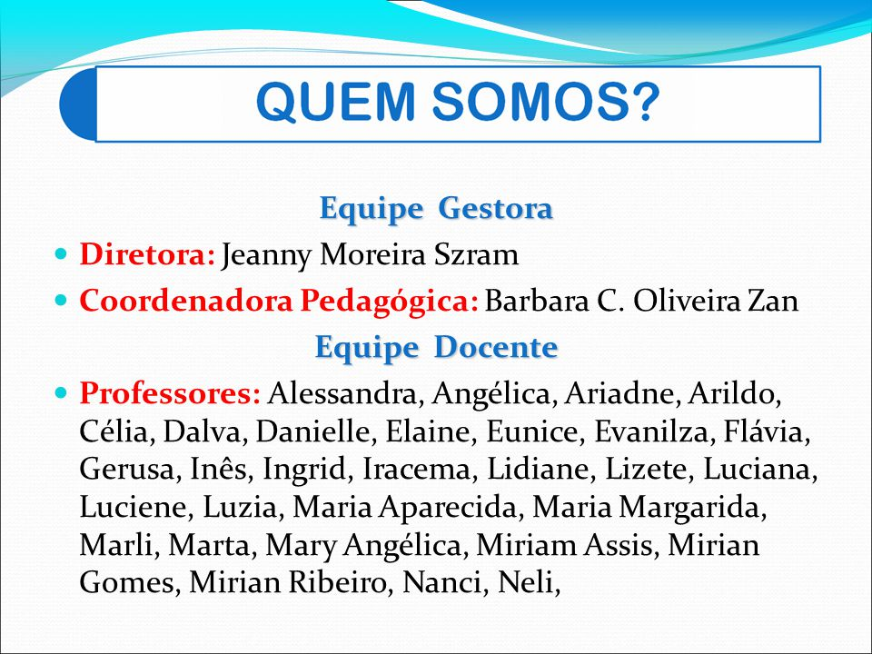 Equipe Gestora Diretora: Jeanny Moreira Szram. Coordenadora Pedagógica: Barbara C. Oliveira Zan. Equipe Docente.