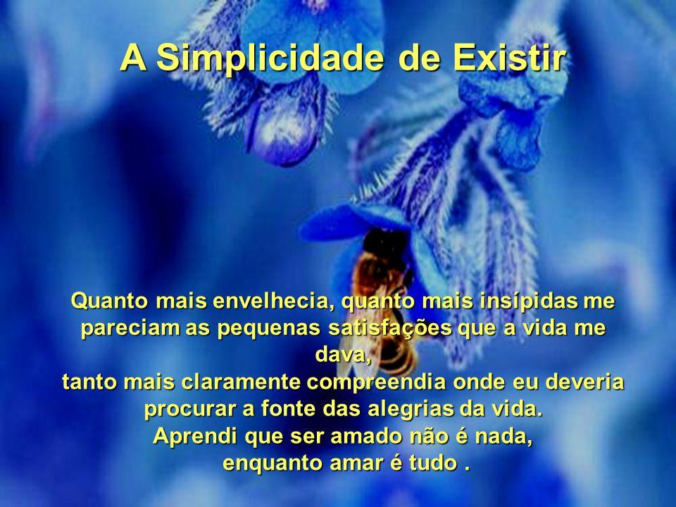 A Simplicidade de Existir Aprendi que ser amado não é nada,