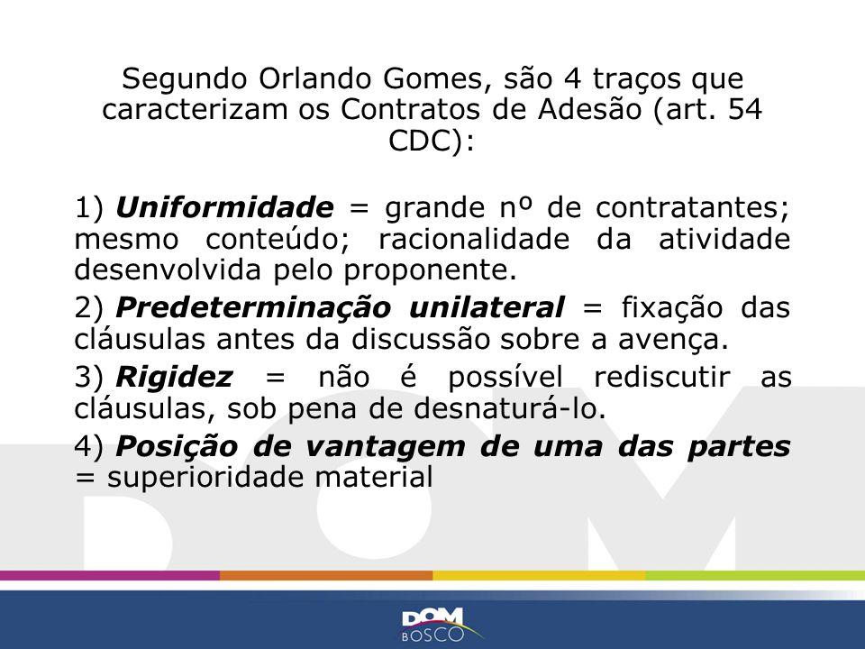 Segundo Orlando Gomes, são 4 traços que caracterizam os Contratos de Adesão (art. 54 CDC):