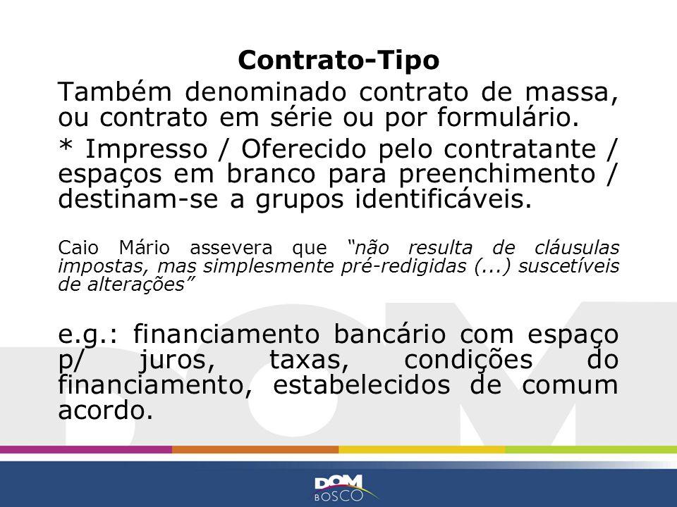 Contrato-Tipo Também denominado contrato de massa, ou contrato em série ou por formulário.