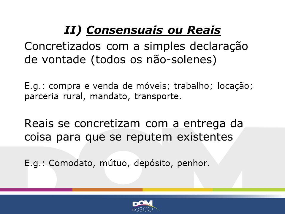 II) Consensuais ou Reais