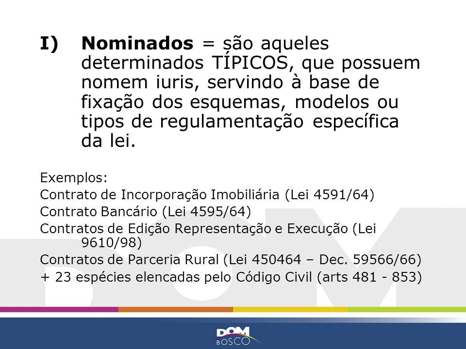 Nominados = são aqueles determinados TÍPICOS, que possuem nomem iuris, servindo à base de fixação dos esquemas, modelos ou tipos de regulamentação específica da lei.