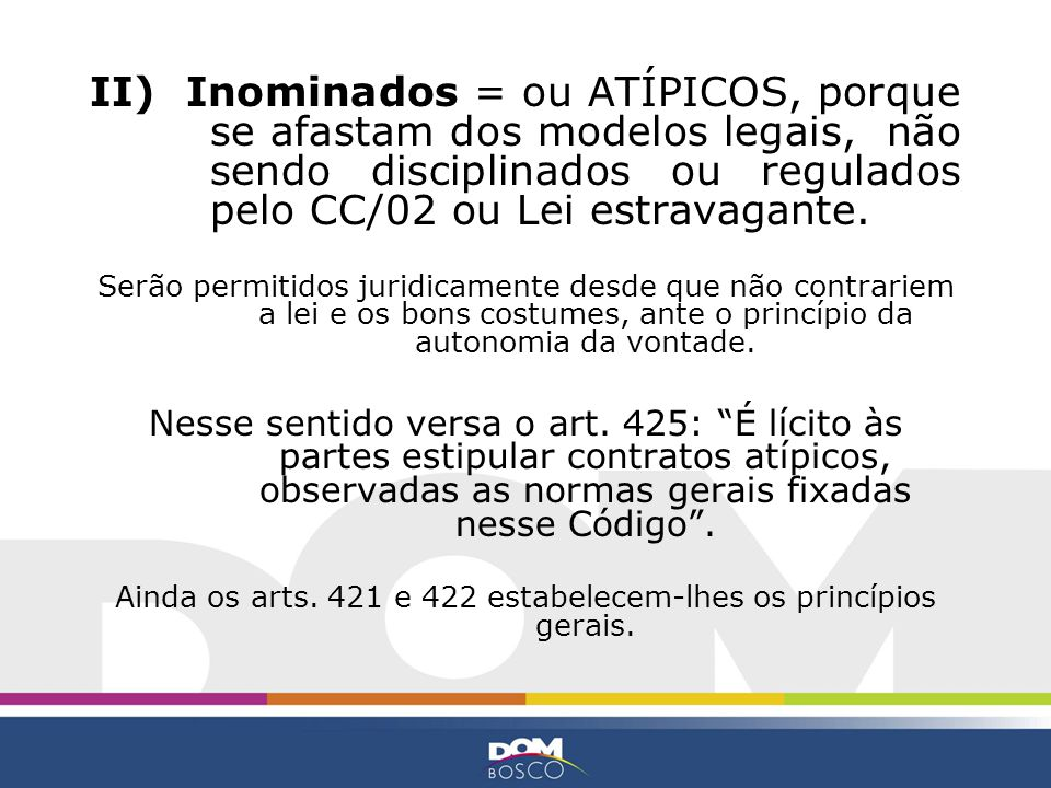 Ainda os arts. 421 e 422 estabelecem-lhes os princípios gerais.