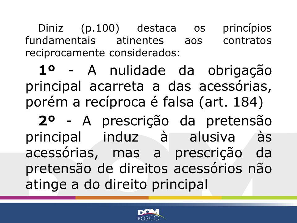 Diniz (p.100) destaca os princípios fundamentais atinentes aos contratos reciprocamente considerados: