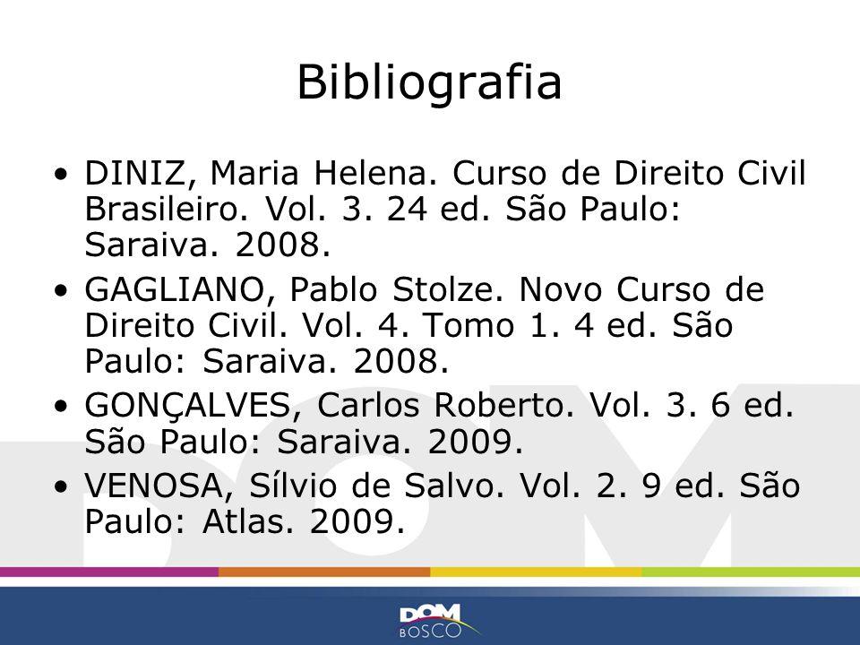 Bibliografia DINIZ, Maria Helena. Curso de Direito Civil Brasileiro. Vol. 3. 24 ed. São Paulo: Saraiva. 2008.