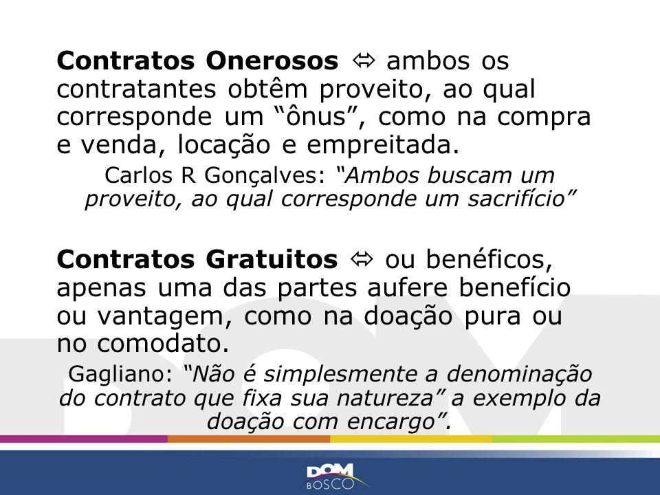 Contratos Onerosos  ambos os contratantes obtêm proveito, ao qual corresponde um ônus , como na compra e venda, locação e empreitada.