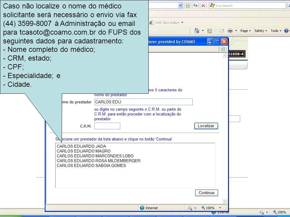 Caso não localize o nome do médico solicitante será necessário o envio via fax (44) 3599-8007 à Administração ou email para tcasoto@coamo.com.br do FUPS dos seguintes dados para cadastramento: