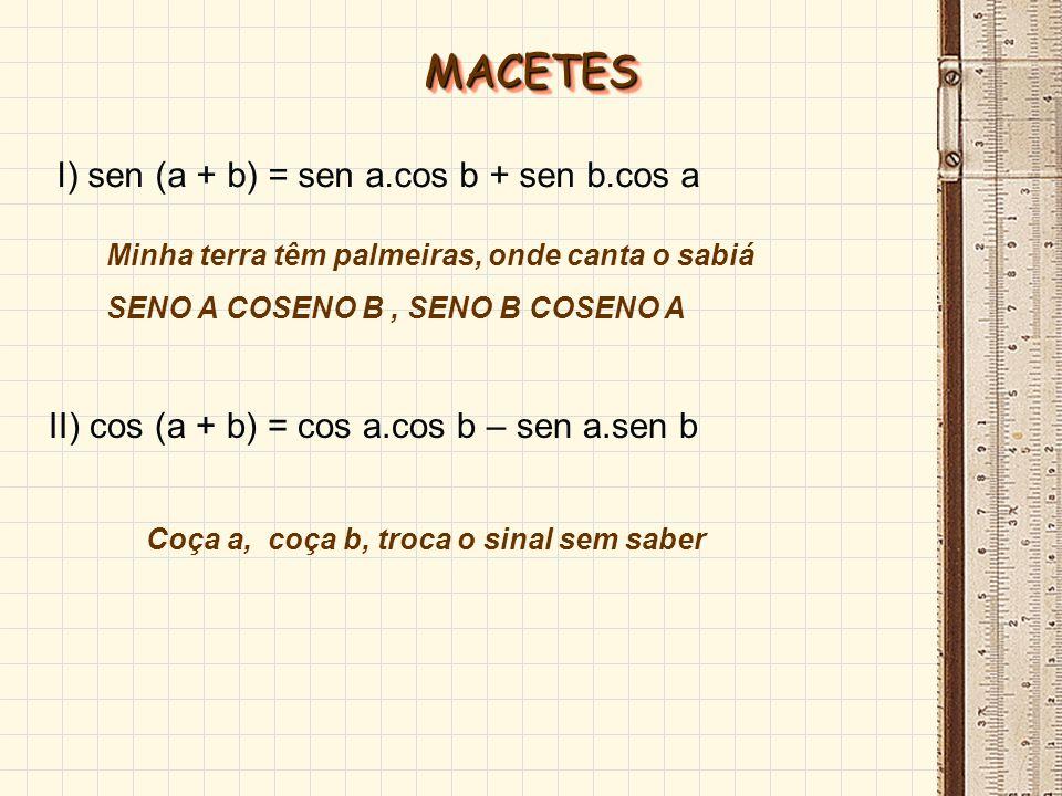 MACETES I) sen (a + b) = sen a.cos b + sen b.cos a