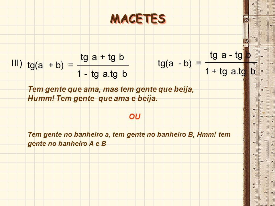 MACETES b) - tg(a b a.tg tg 1 a + = III) b a.tg tg 1 a - + b) tg(a =
