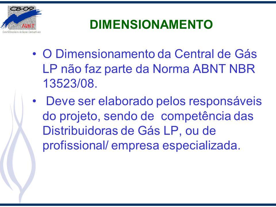 DIMENSIONAMENTO O Dimensionamento da Central de Gás LP não faz parte da Norma ABNT NBR 13523/08.