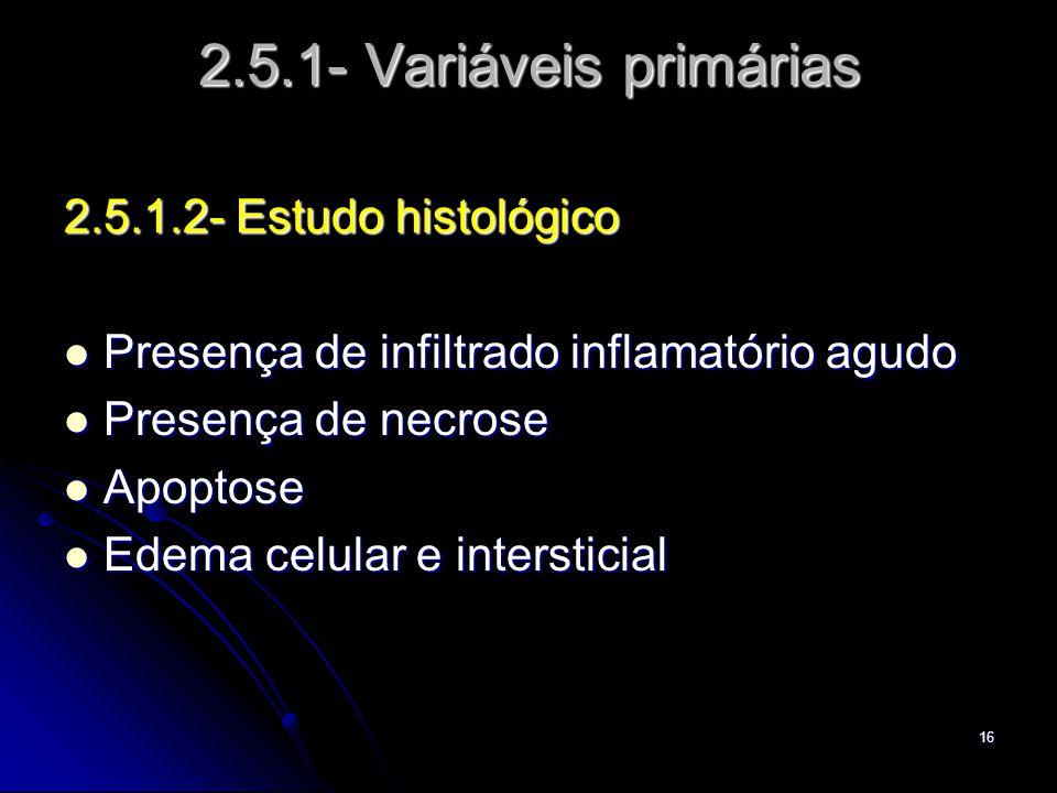 2.5.1- Variáveis primárias 2.5.1.2- Estudo histológico