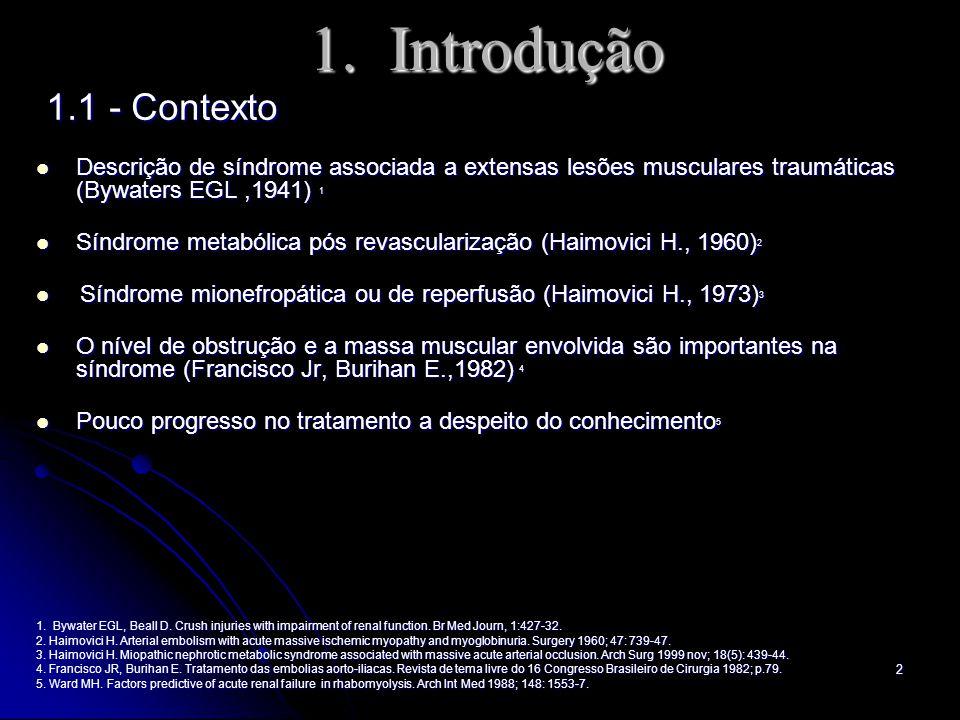 1. Introdução 1.1 - Contexto. Descrição de síndrome associada a extensas lesões musculares traumáticas (Bywaters EGL ,1941) 1.