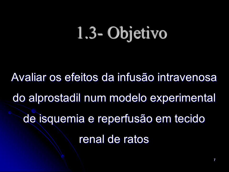 1.3- Objetivo Avaliar os efeitos da infusão intravenosa do alprostadil num modelo experimental de isquemia e reperfusão em tecido renal de ratos.