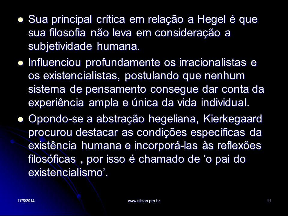 Sua principal crítica em relação a Hegel é que sua filosofia não leva em consideração a subjetividade humana.