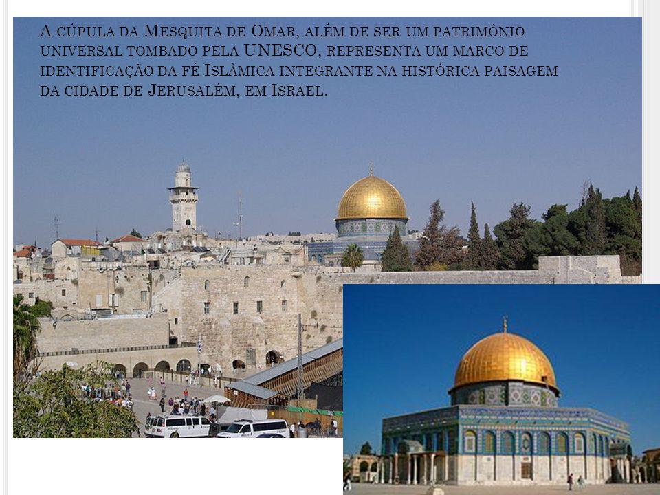 A cúpula da Mesquita de Omar, além de ser um patrimônio universal tombado pela UNESCO, representa um marco de identificação da fé Islâmica integrante na histórica paisagem da cidade de Jerusalém, em Israel.