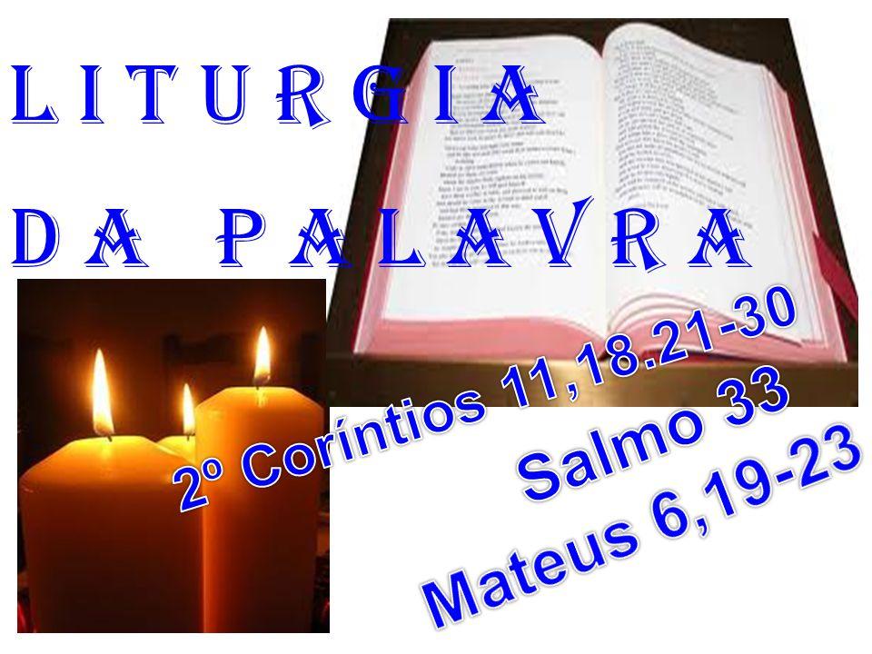 l i t u r g i a D a P a l a v r a Salmo 33 Mateus 6,19-23