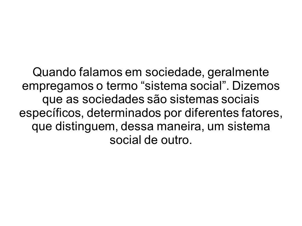 Quando falamos em sociedade, geralmente empregamos o termo sistema social .