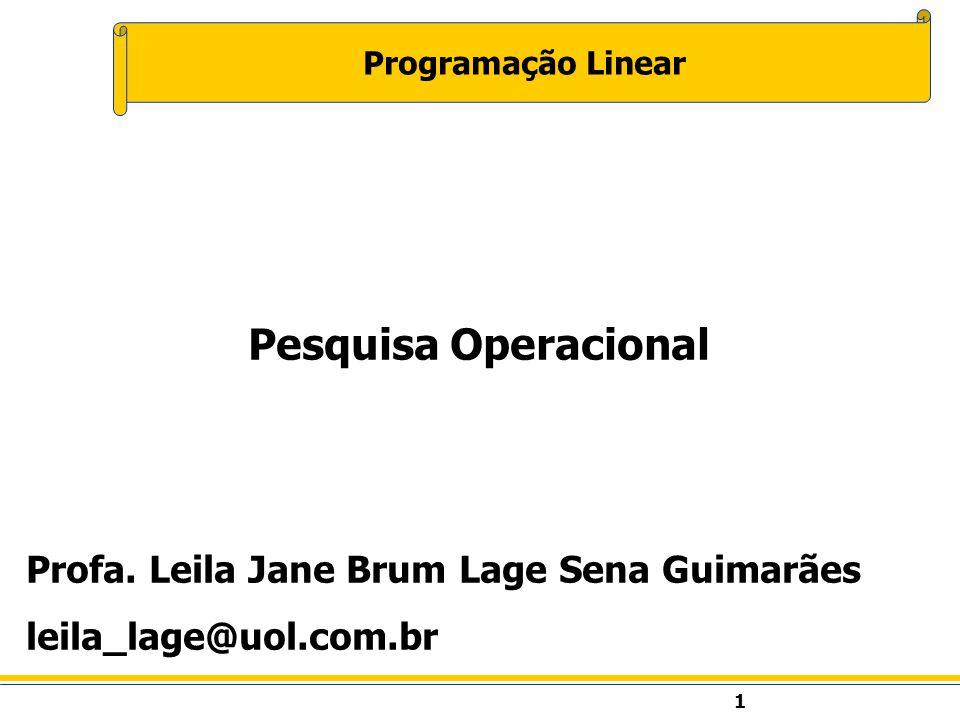 Pesquisa Operacional Profa. Leila Jane Brum Lage Sena Guimarães