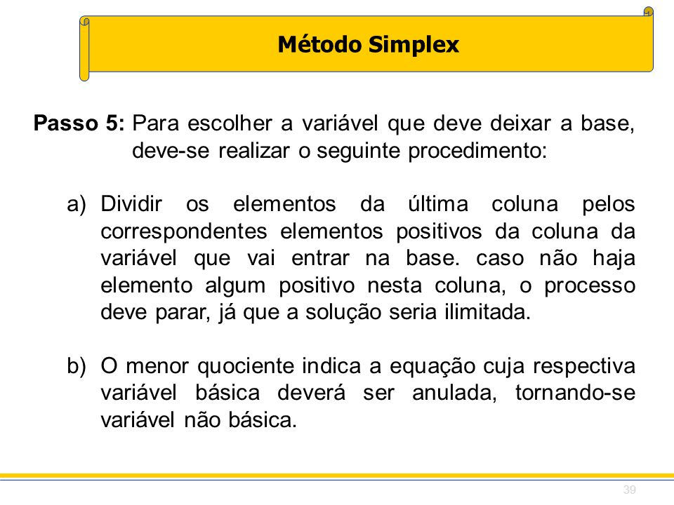 Passo 5: Para escolher a variável que deve deixar a base, deve-se realizar o seguinte procedimento: