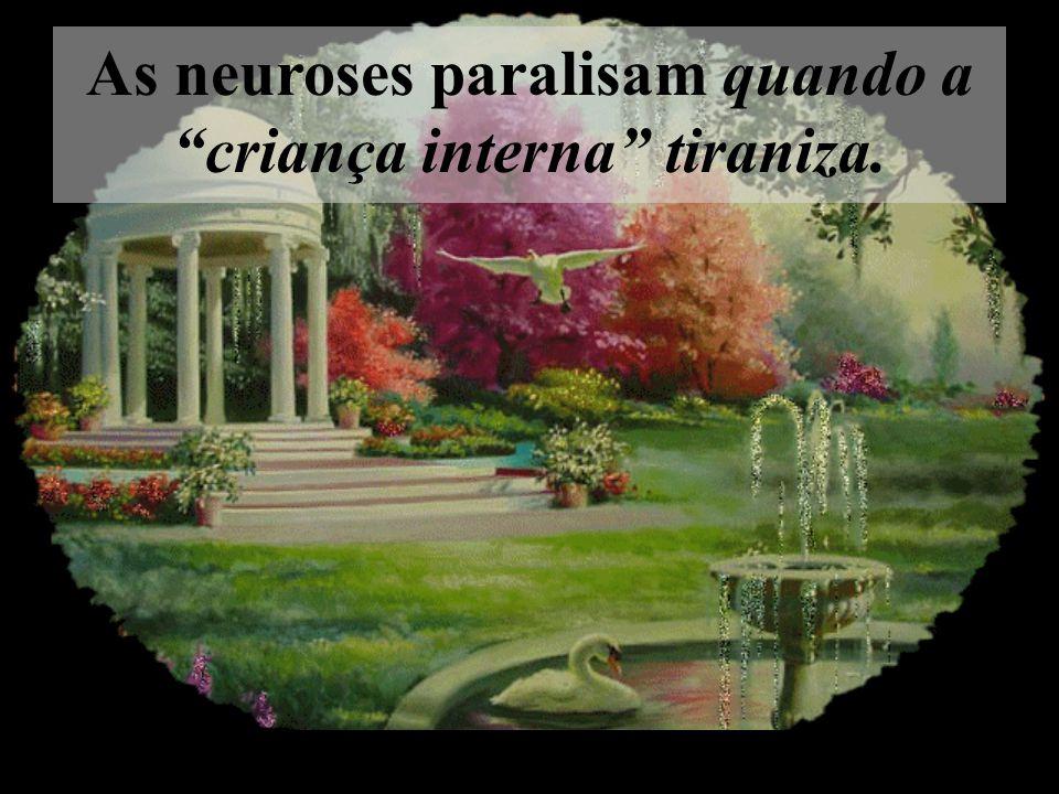 As neuroses paralisam quando a criança interna tiraniza.
