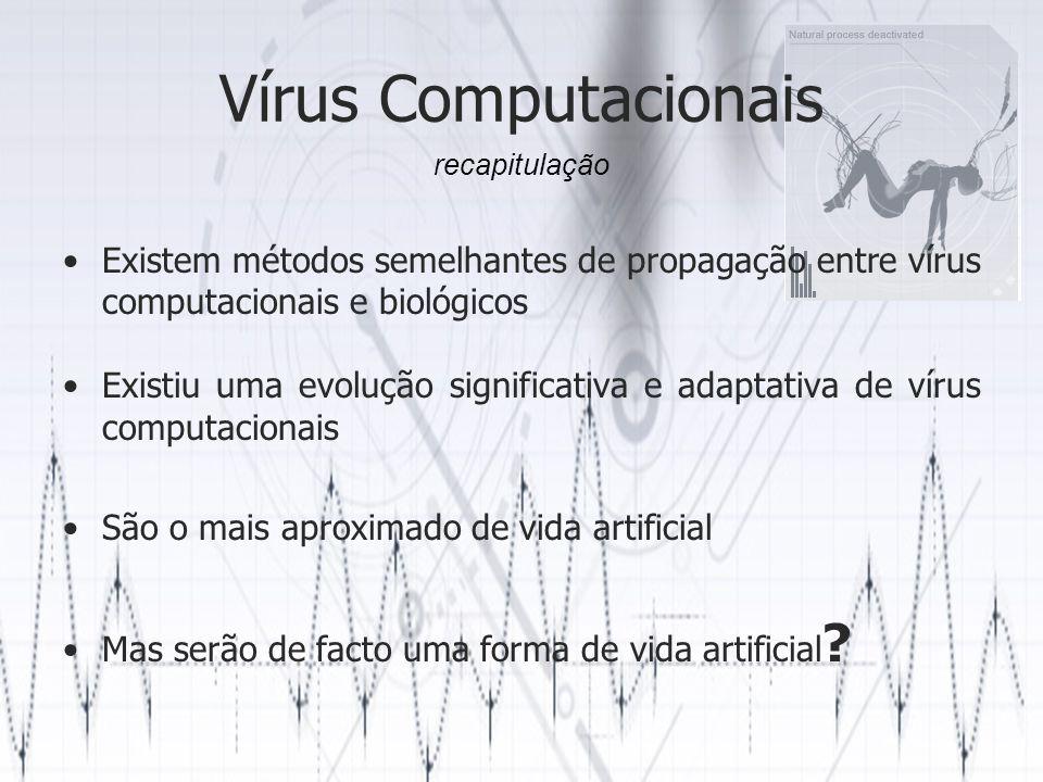 Vírus Computacionais recapitulação. Existem métodos semelhantes de propagação entre vírus computacionais e biológicos.